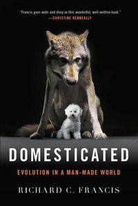 DOMESTICATED: EVOLUTION IN A MAN MADE WORLD