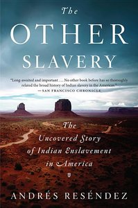 Other Slavery: The Uncovered Story of Indian Enslavement in America