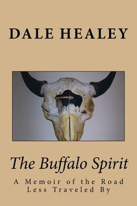 Buffalo Spirit: A Memoir of the Road Less Traveled by