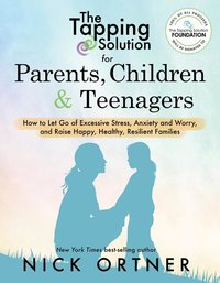 Tapping Solution for Parents, Children & Teenagers: How to Let Go of Excessive Stress, Anxiety and Worry and Raise Happy, Healthy, Resilient Families