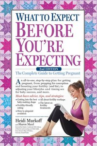 What to Expect Before You're Expecting (2ND ed.)