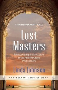 Lost Masters: Rediscovering the Mysticism of the Ancient Greek Philosophers