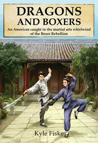 Dragons and Boxers: An American Caught in the Martial Arts Whirlwind of the Boxer Rebellion